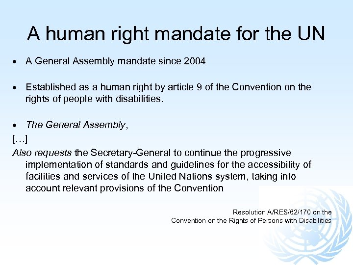 A human right mandate for the UN A General Assembly mandate since 2004 Established