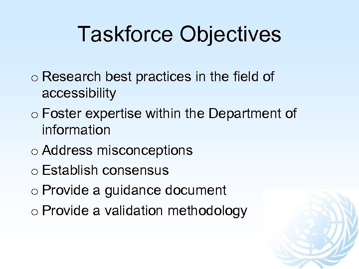 Taskforce Objectives o Research best practices in the field of accessibility o Foster expertise
