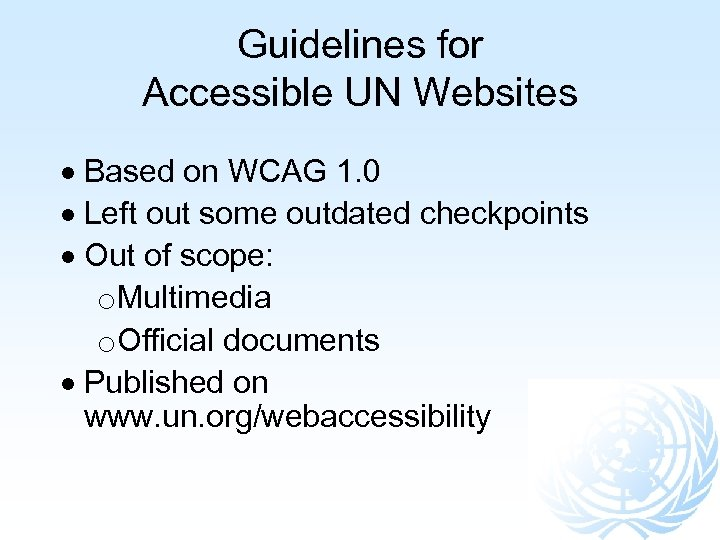 Guidelines for Accessible UN Websites Based on WCAG 1. 0 Left out some outdated