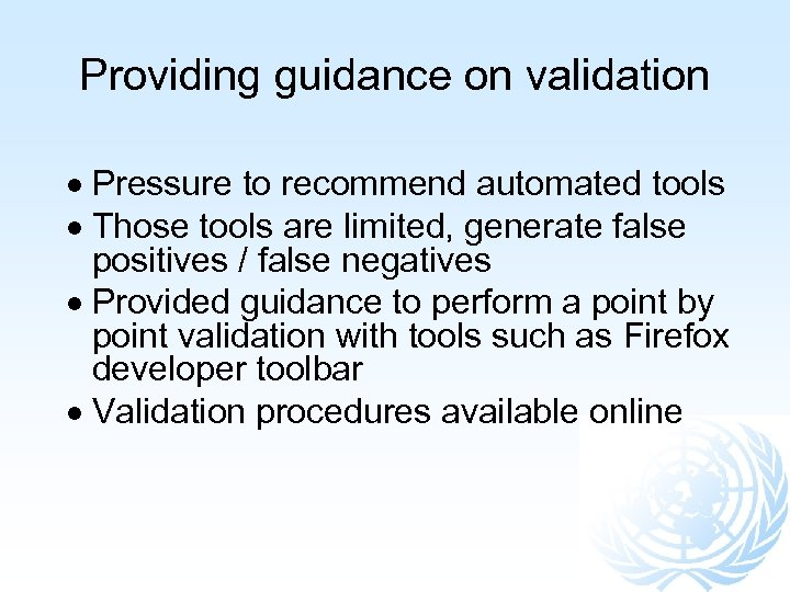 Providing guidance on validation Pressure to recommend automated tools Those tools are limited, generate