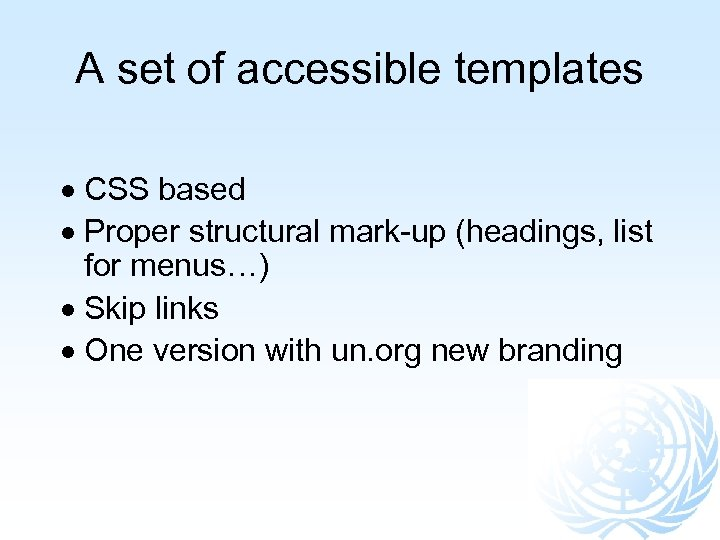 A set of accessible templates CSS based Proper structural mark-up (headings, list for menus…)