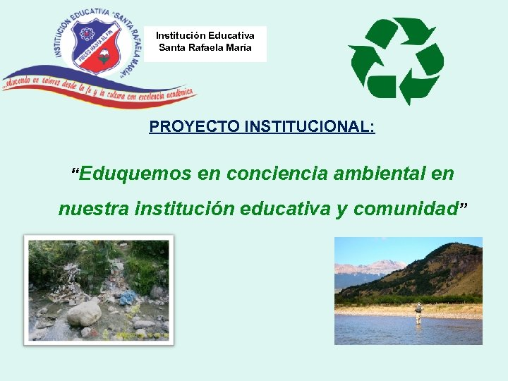 """Institución Educativa Santa Rafaela María PROYECTO INSTITUCIONAL: """"Eduquemos en conciencia ambiental en nuestra institución"""