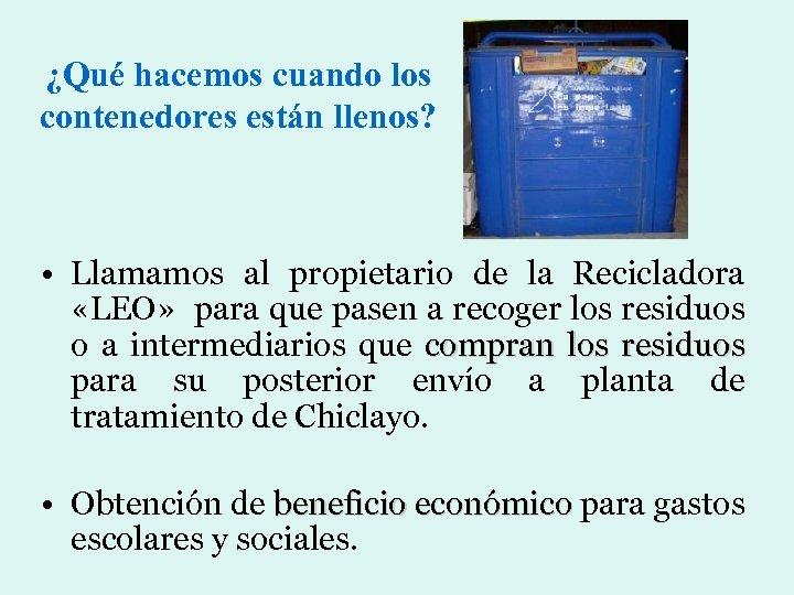 ¿Qué hacemos cuando los contenedores están llenos? • Llamamos al propietario de la Recicladora