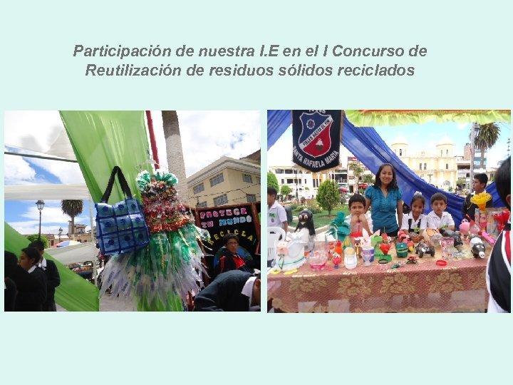 Participación de nuestra I. E en el I Concurso de Reutilización de residuos sólidos