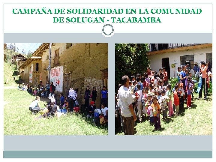 CAMPAÑA DE SOLIDARIDAD EN LA COMUNIDAD DE SOLUGAN - TACABAMBA