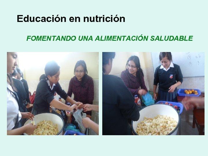 Educación en nutrición FOMENTANDO UNA ALIMENTACIÓN SALUDABLE