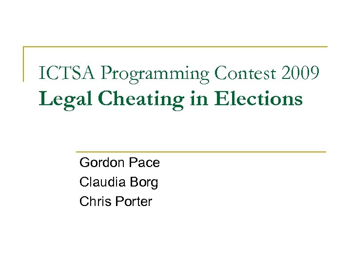 ICTSA Programming Contest 2009 Legal Cheating in Elections Gordon Pace Claudia Borg Chris Porter