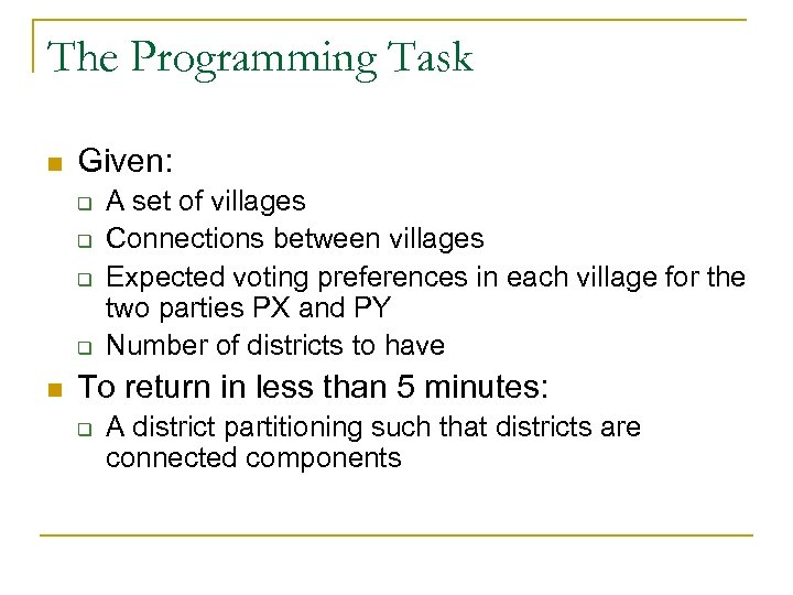 The Programming Task n Given: q q n A set of villages Connections between