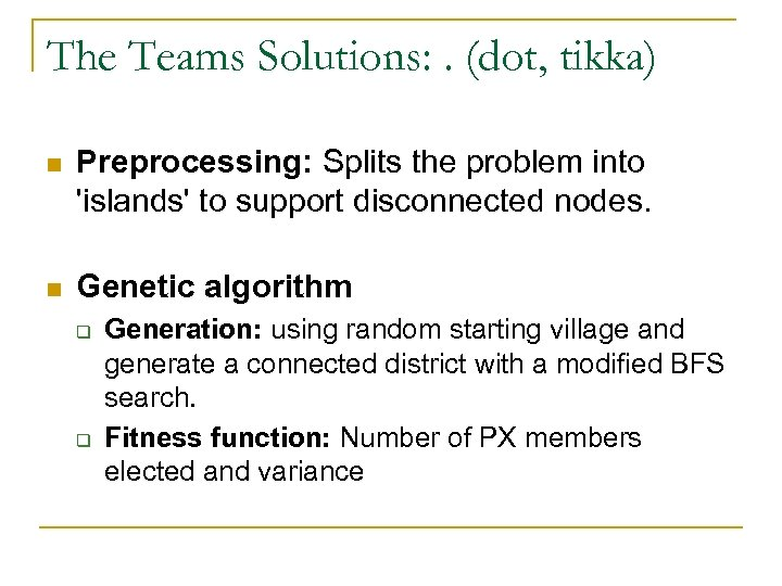 The Teams Solutions: . (dot, tikka) n Preprocessing: Splits the problem into 'islands' to