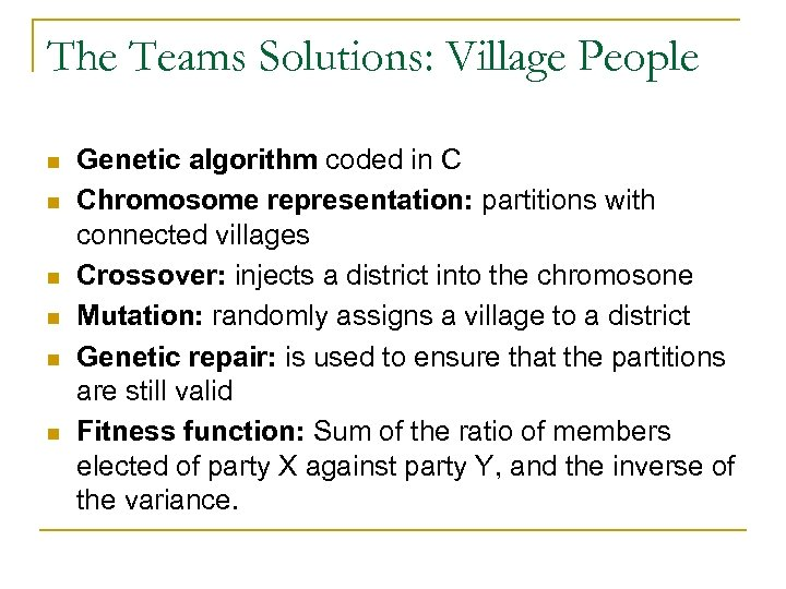 The Teams Solutions: Village People n n n Genetic algorithm coded in C Chromosome