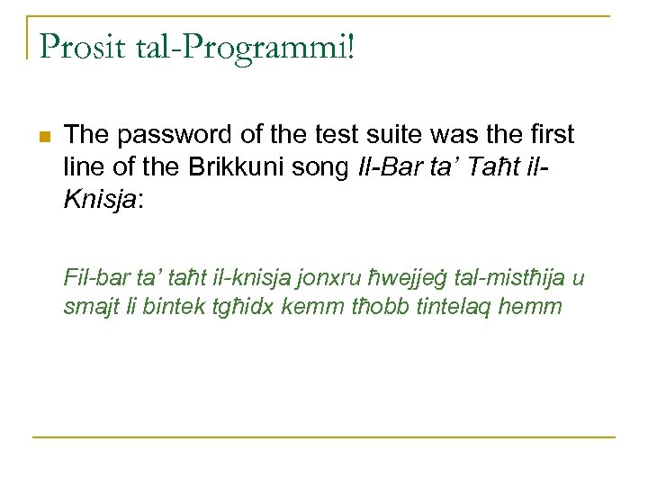 Prosit tal-Programmi! n The password of the test suite was the first line of