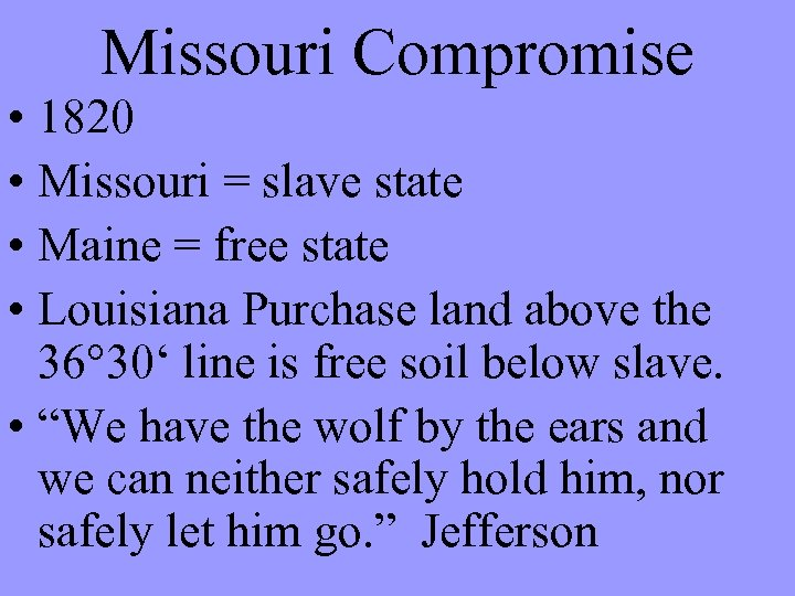 Missouri Compromise • 1820 • Missouri = slave state • Maine = free state
