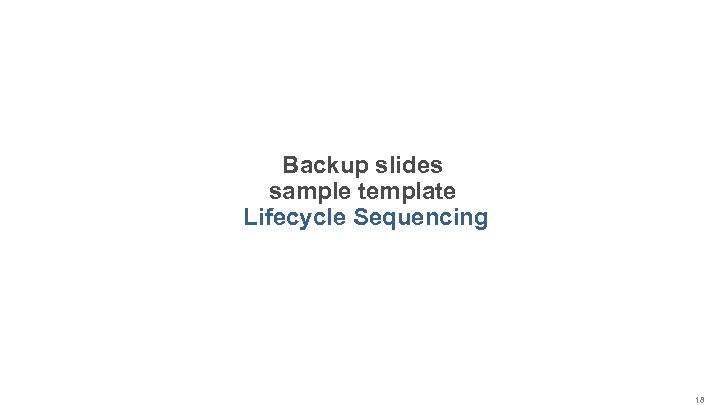 Backup slides sample template Lifecycle Sequencing 18