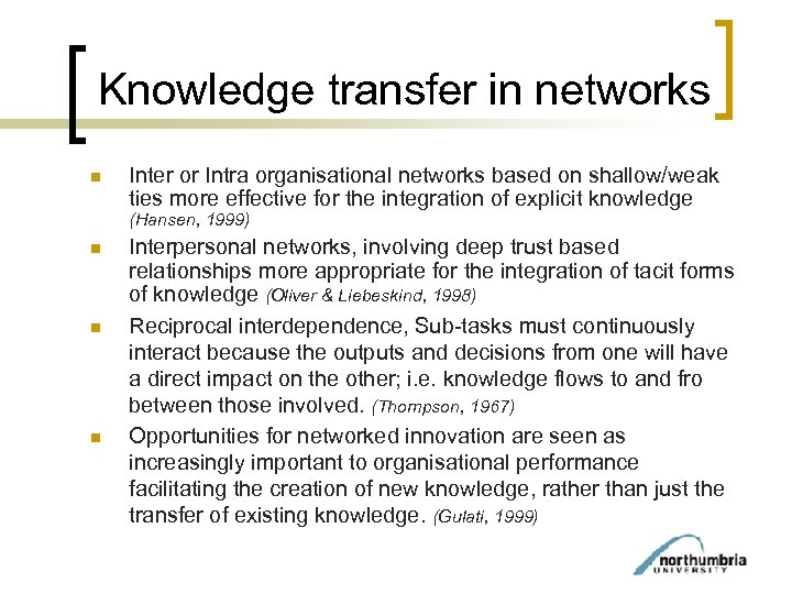 Knowledge transfer in networks n Inter or Intra organisational networks based on shallow/weak ties