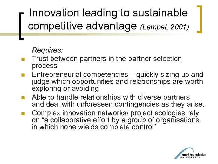Innovation leading to sustainable competitive advantage (Lampel, 2001) n n Requires: Trust between partners