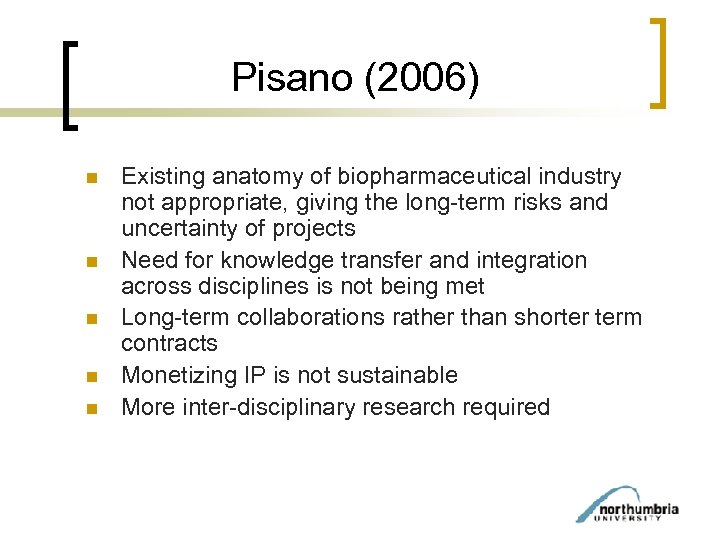 Pisano (2006) n n n Existing anatomy of biopharmaceutical industry not appropriate, giving the
