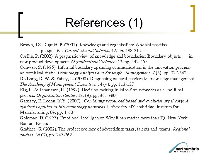 References (1) Brown, J. S. Duguid, P. (2001). Knowledge and organisation: A social practise