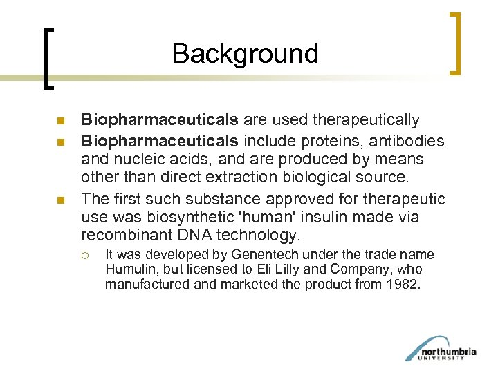 Background n n n Biopharmaceuticals are used therapeutically Biopharmaceuticals include proteins, antibodies and nucleic