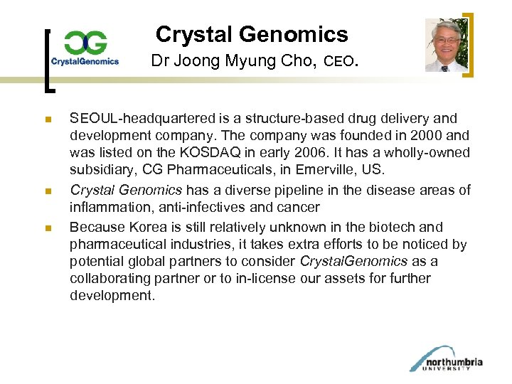 Crystal Genomics Dr Joong Myung Cho, CEO. n n n SEOUL-headquartered is a structure-based