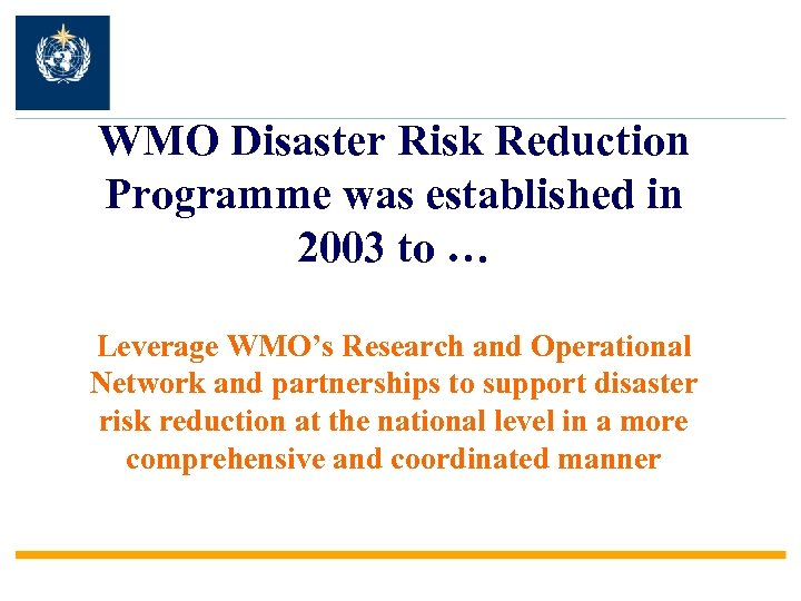 WMO Disaster Risk Reduction Programme was established in 2003 to … Leverage WMO's Research