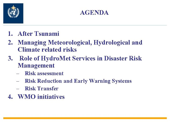 AGENDA 1. After Tsunami 2. Managing Meteorological, Hydrological and Climate related risks 3. Role