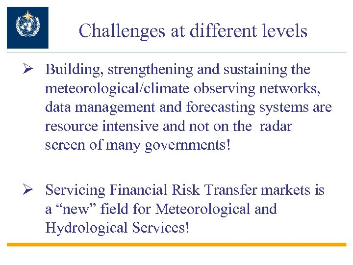 Challenges at different levels Ø Building, strengthening and sustaining the meteorological/climate observing networks, data