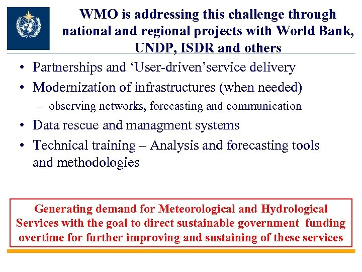 WMO is addressing this challenge through national and regional projects with World Bank, UNDP,