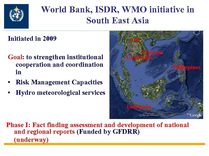 World Bank, ISDR, WMO initiative in South East Asia Initiated in 2009 Goal: to