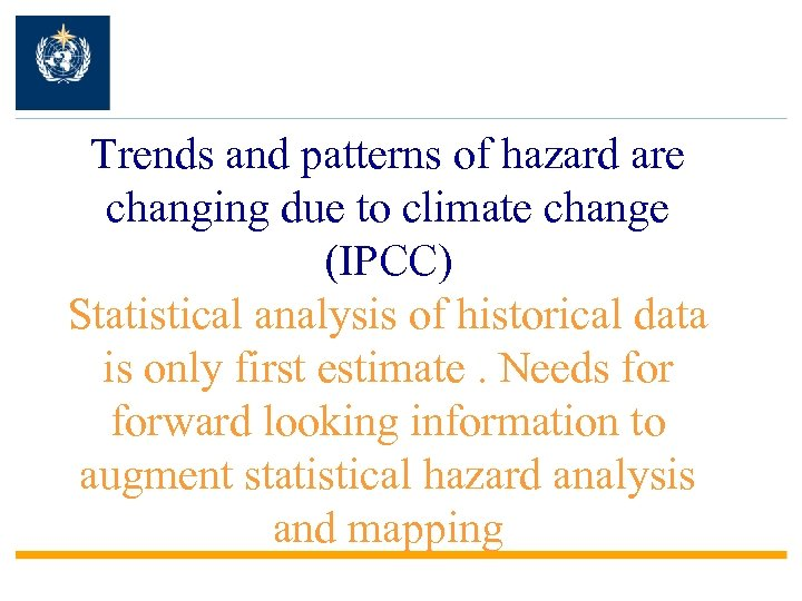 Trends and patterns of hazard are changing due to climate change (IPCC) Statistical analysis