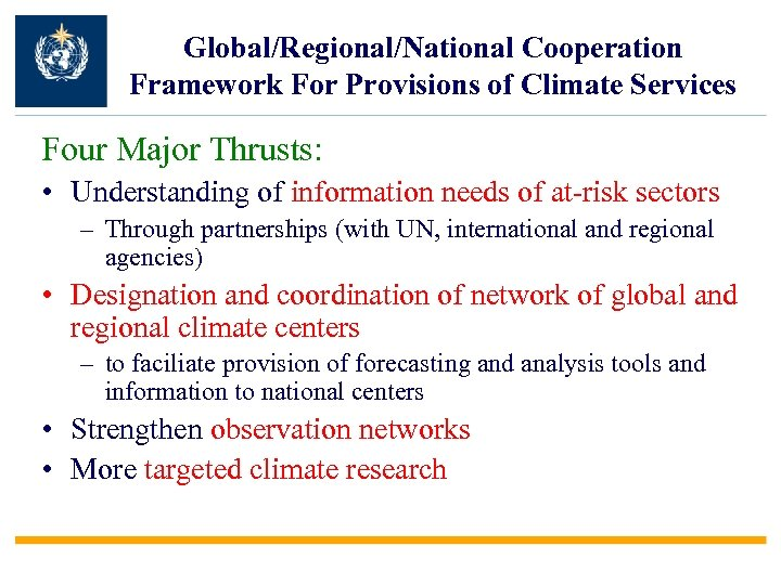 Global/Regional/National Cooperation Framework For Provisions of Climate Services Four Major Thrusts: • Understanding of