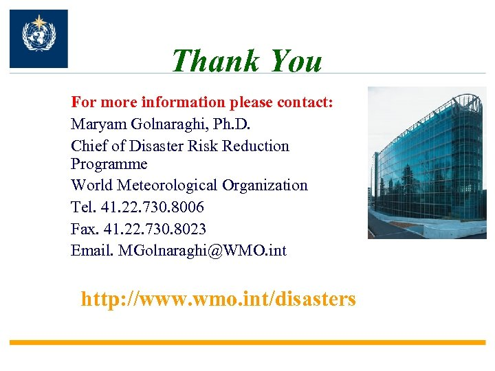 Thank You For more information please contact: Maryam Golnaraghi, Ph. D. Chief of Disaster