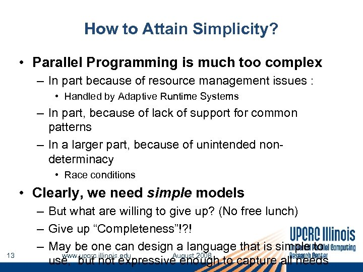 How to Attain Simplicity? • Parallel Programming is much too complex – In part