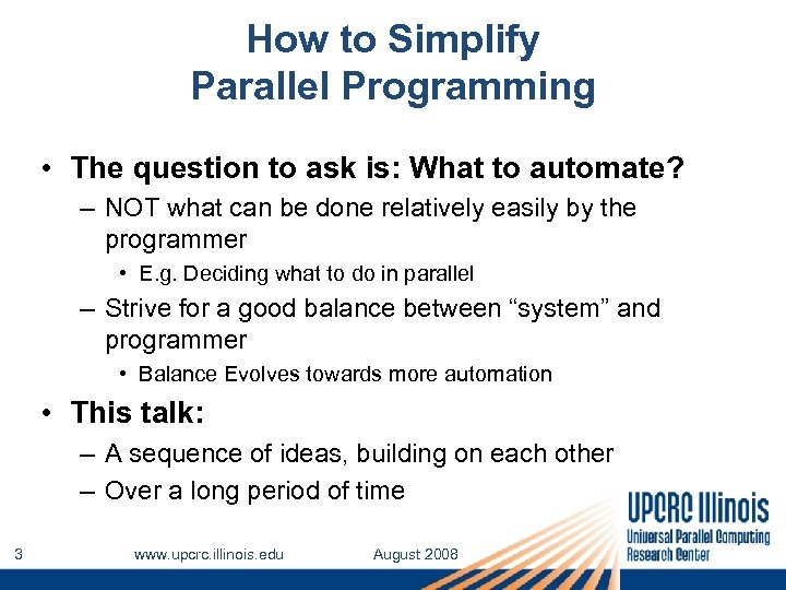 How to Simplify Parallel Programming • The question to ask is: What to automate?