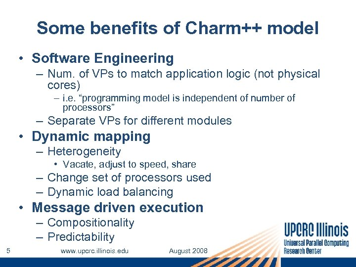 Some benefits of Charm++ model • Software Engineering – Num. of VPs to match