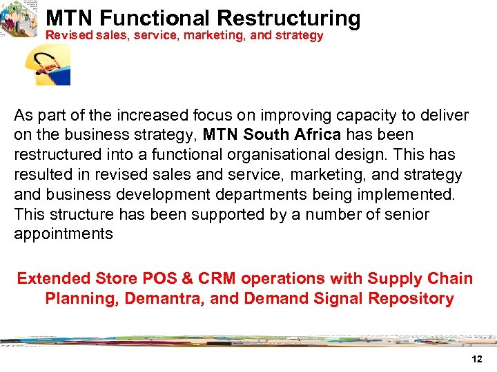 MTN Functional Restructuring Revised sales, service, marketing, and strategy As part of the increased