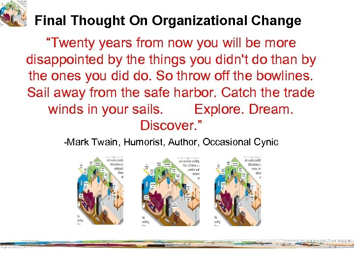 """Final Thought On Organizational Change """"Twenty years from now you will be more disappointed"""