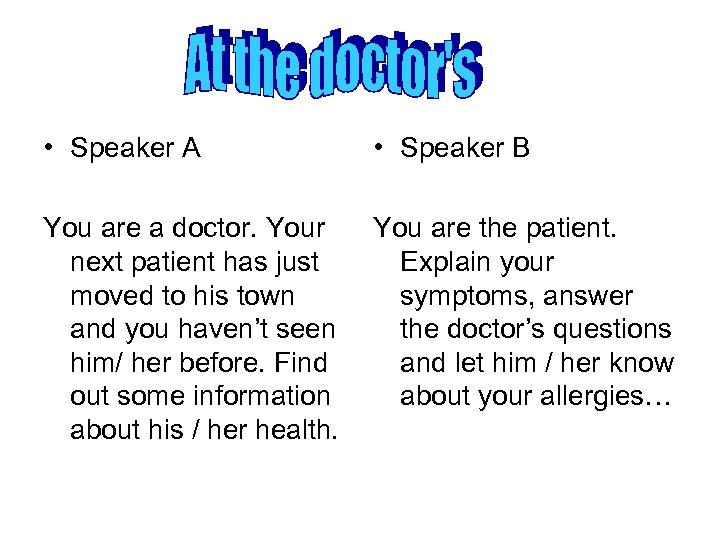 • Speaker A • Speaker B You are a doctor. Your next patient