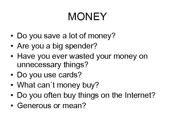 MONEY • Do you save a lot of money? • Are you a big