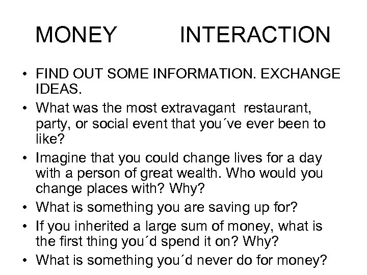 MONEY INTERACTION • FIND OUT SOME INFORMATION. EXCHANGE IDEAS. • What was the most