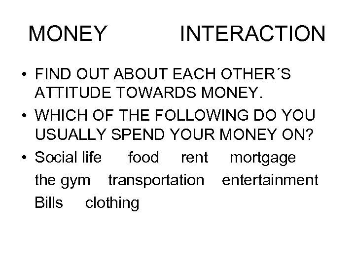 MONEY INTERACTION • FIND OUT ABOUT EACH OTHER´S ATTITUDE TOWARDS MONEY. • WHICH OF