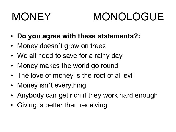 MONEY • • MONOLOGUE Do you agree with these statements? : Money doesn´t grow