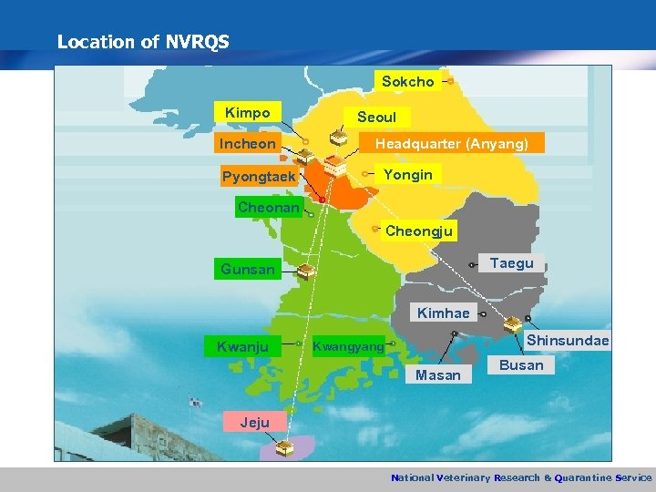 Location of NVRQS Sokcho Kimpo Incheon Pyongtaek Seoul Headquarter (Anyang) Yongin Cheonan Cheongju Taegu