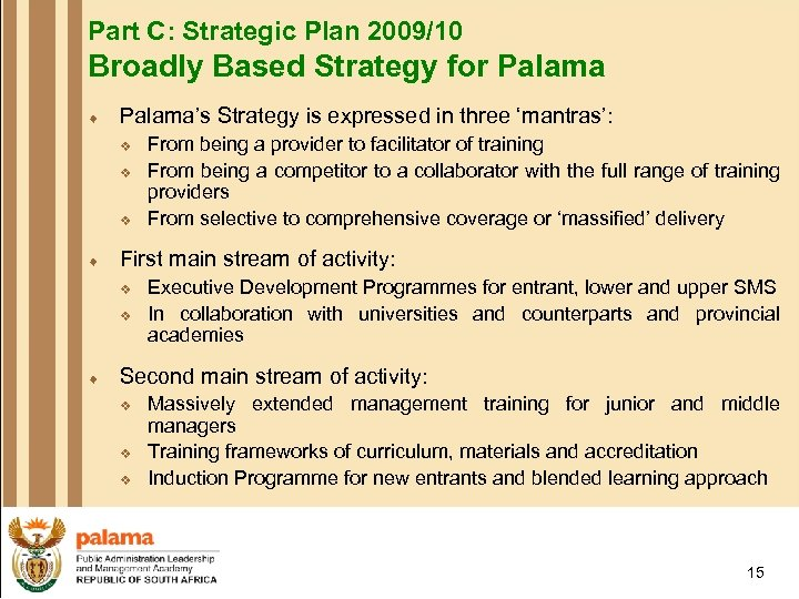 Part C: Strategic Plan 2009/10 Broadly Based Strategy for Palama ¨ Palama's Strategy is