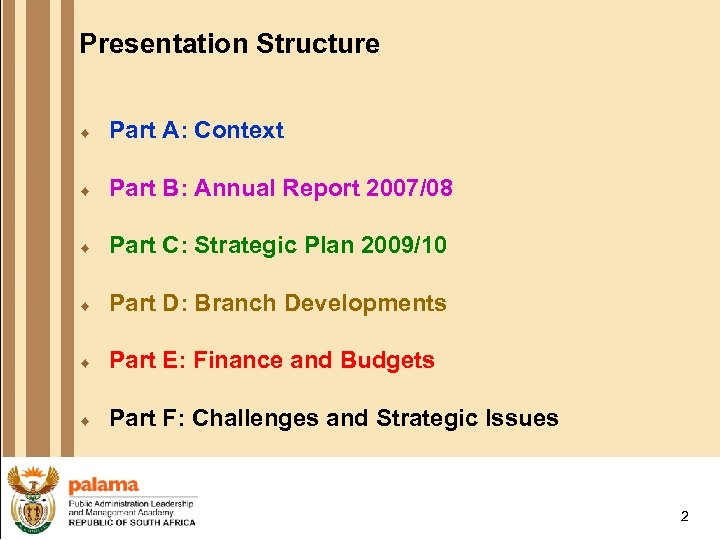Presentation Structure ¨ Part A: Context ¨ Part B: Annual Report 2007/08 ¨ Part