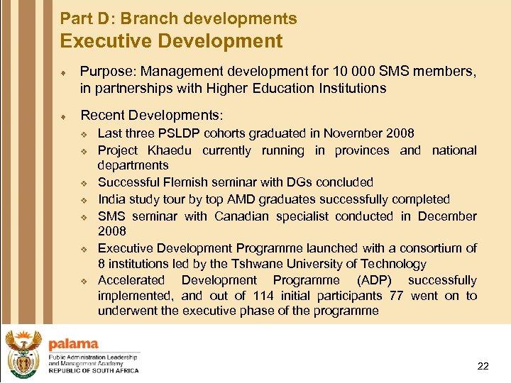 Part D: Branch developments Executive Development ¨ Purpose: Management development for 10 000 SMS