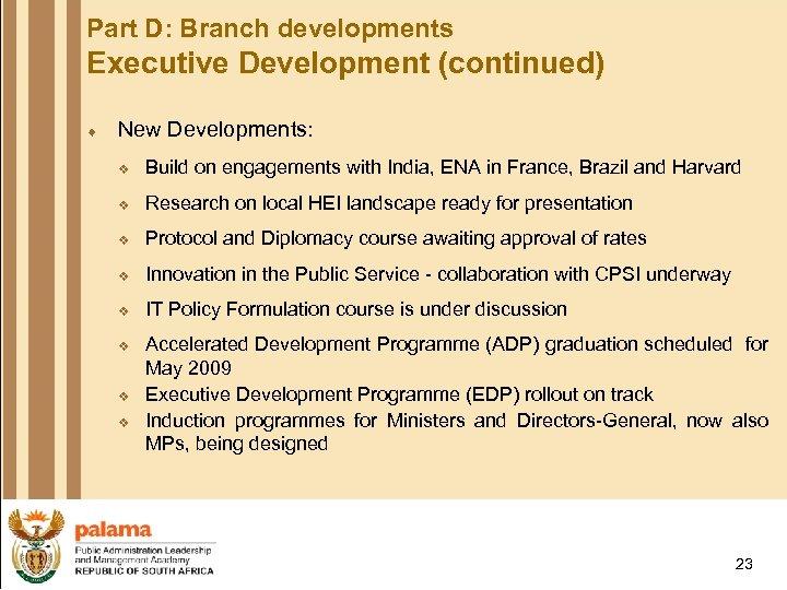 Part D: Branch developments Executive Development (continued) ¨ New Developments: v Build on engagements
