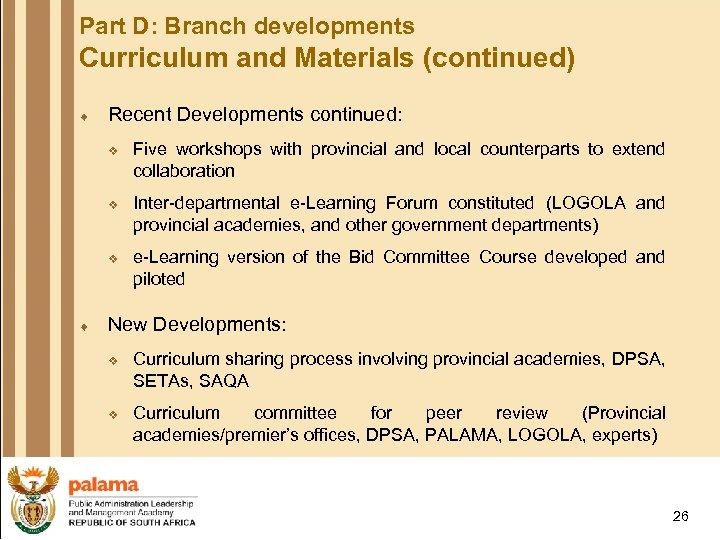 Part D: Branch developments Curriculum and Materials (continued) ¨ Recent Developments continued: v v