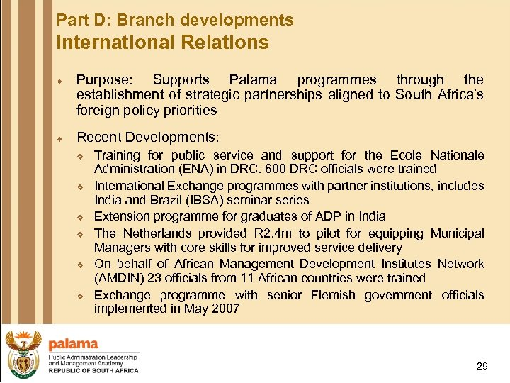 Part D: Branch developments International Relations ¨ Purpose: Supports Palama programmes through the establishment