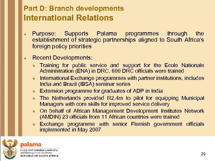 Part D: Branch developments International Relations ¨ Purpose: Supports Palama programmes through the establishment