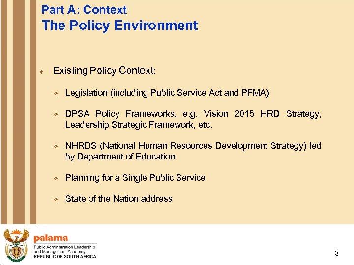 Part A: Context The Policy Environment ¨ Existing Policy Context: v v v Legislation